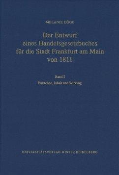 Entstehen, Inhalt und Wirkung / Der Entwurf eines Handelsgesetzbuches für die Stadt Frankfurt am Main von 1811 Bd.1 - Döge, Melanie