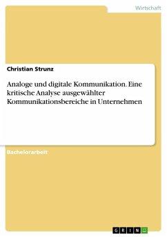 Analoge und digitale Kommunikation. Eine kritische Analyse ausgewählter Kommunikationsbereiche in Unternehmen