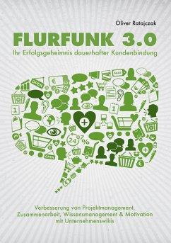 Flurfunk 3.0 - Ihr Erfolgsgeheimnis dauerhafter...
