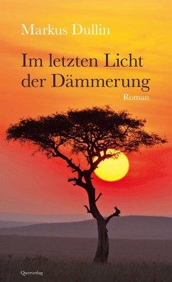 Im letzten Licht der Dämmerung (eBook, ePUB) - Dullin, Markus