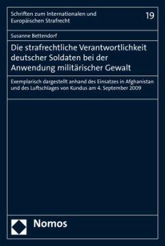 Die strafrechtliche Verantwortlichkeit deutscher Soldaten bei der Anwendung militärischer Gewalt - Bettendorf, Susanne
