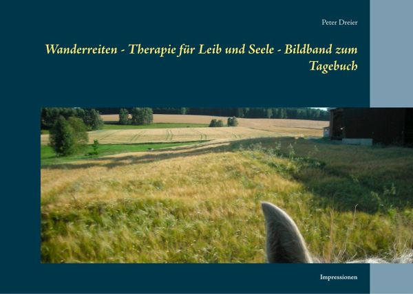 Wanderritt 1200 km - Therapie für Leib und Seele - Bildband - Dreier, Peter