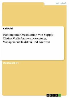 Planung und Organisation von Supply Chains.Vorlieferantenbewertung, Management-Taktiken und Grenzen - Pohl, Kai