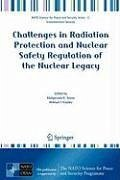 Challenges in Radiation Protection and Nuclear Safety Regulation of the Nuclear Legacy (eBook, PDF)