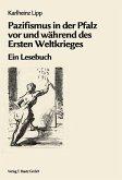 Pazifismus in der Pfalz vor und während des Ersten Weltkrieges (eBook, PDF)