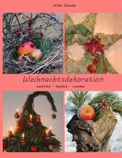 Weihnachtsdeko natürlich - ländlich - rustikal (eBook, ePUB)