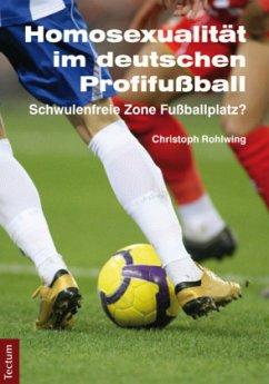 Homosexualität im deutschen Profifußball - Rohlwing, Christoph