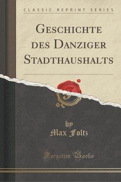 Geschichte Des Danziger Stadthaushalts (Classic Reprint)
