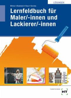 Lösungen Lernfeldbuch für Maler/-innen und Lackierer/-innen - Bittner, Verena; Bubelach, Melanie; Ense, Markus; Gericke, Ingo