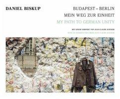 Budapest - Berlin: Mein Weg zur Einheit