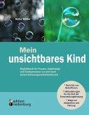 Mein unsichtbares Kind - Begleitbuch für Frauen, Angehörige und Fachpersonen vor und nach einem Schwangerschaftsabbruch