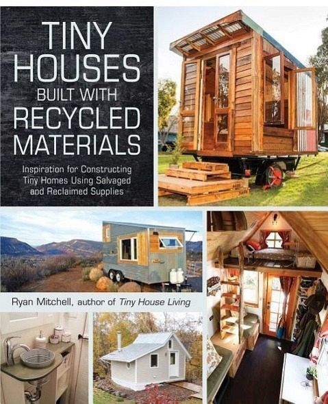 tiny houses built with recycled materials von ryan mitchell englisches buch. Black Bedroom Furniture Sets. Home Design Ideas