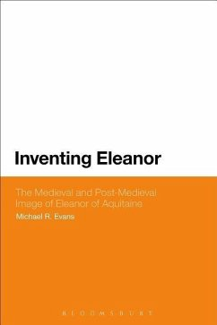 Inventing Eleanor: The Medieval and Post-Medieval Image of Eleanor of Aquitaine - Evans, Michael R.