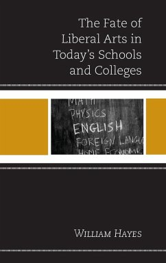The Fate of Liberal Arts in Today's Schools and Colleges - Hayes, William