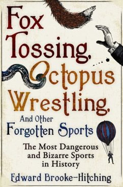 Fox Tossing, Octopus Wrestling and Other Forgot...