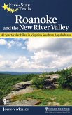 Five-Star Trails: Roanoke and the New River Valley: A Guide to the Southwest Virginia's Most Beautiful Hikes