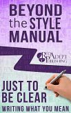 Just to Be Clear: Writing What You Mean (Beyond the Style Manual, #4) (eBook, ePUB)