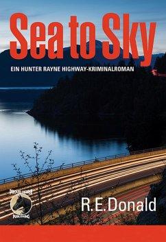 Sea to Sky - ein Hunter Rayne Highway-Kriminalroman (eBook, ePUB) - Donald, R. E.