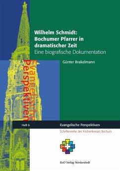 Wilhelm Schmidt: Bochumer Pfarrer in dramatischer Zeit (eBook, ePUB)