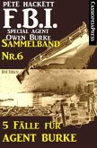 5 Fälle für Agent Burke - Sammelband Nr. 6 (FBI Special Agent) (eBook, ePUB)