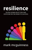 Resilience: Facing Down Rejection and Criticism on the Road to Success (eBook, ePUB)
