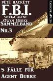 5 Fälle für Agent Burke - Sammelband Nr. 3 (FBI Special Agent) (eBook, ePUB)