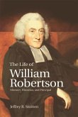 The Life of William Robertson: Minister, Historian and Principal