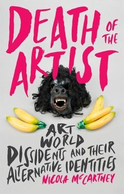 Death of the Artist: Art World Dissidents and Their Alternative Identities - Mccartney, Nicola
