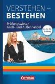 Groß- und Außenhandel Jahrgangsübergreifend - Verstehen - Bestehen: Prüfungswissen