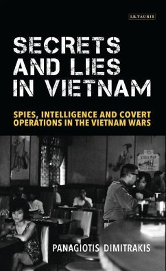 Secrets and Lies in Vietnam: Spies, Intelligence and Covert Operations in the Vietnam Wars - Dimitrakis, Panagiotis