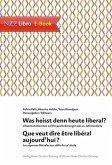 Was heisst denn heute liberal? Que veut dire être libéral aujourd'hui? (eBook, ePUB)