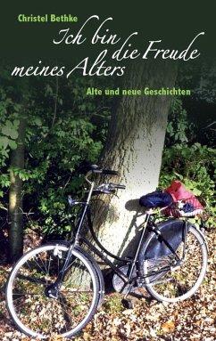 Ich bin die Freude meines Alters (eBook, ePUB) - Bethke, Christel