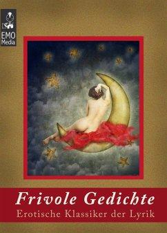 Frivole Gedichte - Erotische Klassiker der Lyri...