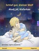 Schlaf gut, kleiner Wolf – Aludj jól, Kisfarkas (Deutsch – Ungarisch). Zweisprachiges Kinderbuch, ab 2-4 Jahren (eBook, ePUB)