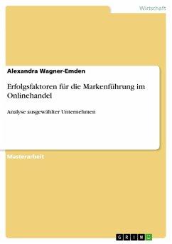 Erfolgsfaktoren für die Markenführung im Onlinehandel (eBook, PDF) - Wagner-Emden, Alexandra