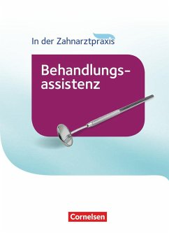 In der Zahnarztpraxis - Behandlungsassistenz. Fachkunde. Schülerbuch - Alfter, Bernhard; Eble, Jochen; Hagmeier, Helmut; Hollstein, Waltraud; Karcher, Iris; Nestle-Oechslin, B.