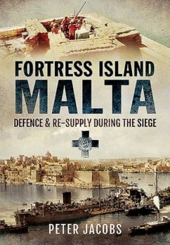 Fortress Island Malta: Defence and Re-Supply During the Siege - Brooks, Philip