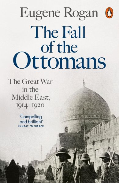 The Fall of the Ottomans - Rogan, Eugene L.