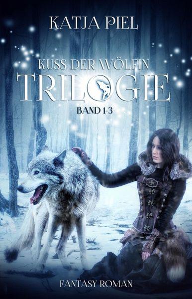 Kuss der Wölfin - Trilogie Gesamtausgabe 1-3 (eBook, ePUB) - Piel, Katja
