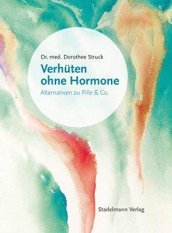 Verhüten ohne Hormone (eBook, ePUB) - Struck, Dorothee