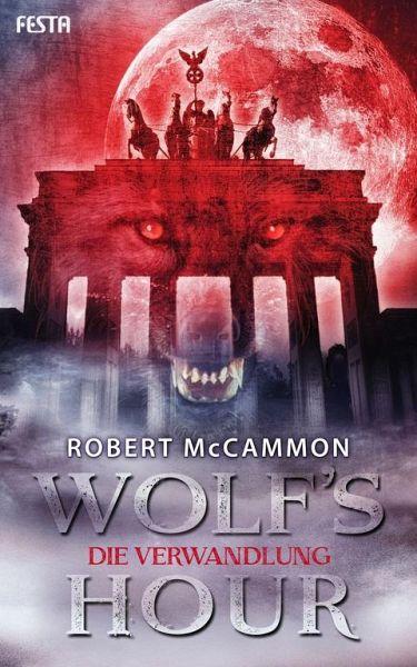 WOLF'S HOUR 01. Die Verwandlung - McCammon, Robert R.