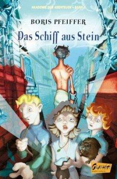 Akademie der Abenteur - Band 3 - Das Schiff aus Stein - Pfeiffer, Boris