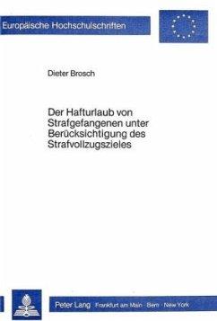 Der Hafturlaub von Strafgefangenen unter Berücksichtigung des Strafvollzugszieles - Brosch, Dieter