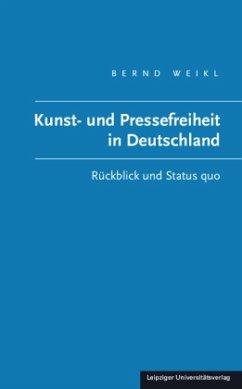 Kunst- und Pressefreiheit in Deutschland - Weikl, Bernd