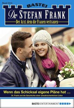 Wenn das Schicksal eigene Pläne hat ... / Dr. Stefan Frank Bd.2314 (eBook, ePUB) - Frank, Stefan