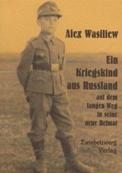 Ein Kriegskind aus Russland auf dem langen Weg in seine neue Heimat (eBook, PDF) - Wasiliew, Alex