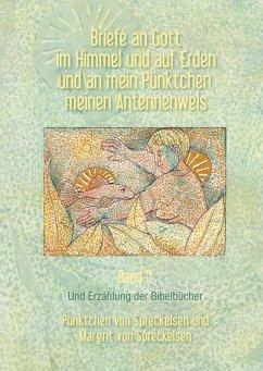 Briefe an Gott im Himmel und auf Erden und an mein Pünktchen, meinen Antennenwels und Erzählung der Bibelbücher- Band 5 (eBook, ePUB)