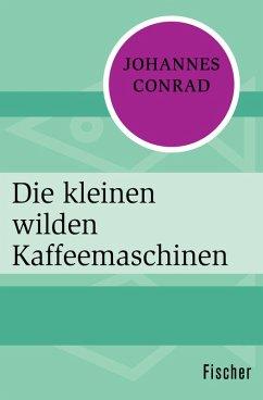 Die kleinen wilden Kaffeemaschinen (eBook, ePUB) - Conrad, Johannes