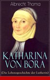Katharina von Bora (Die Lebensgeschichte der Lutherin) - Vollständige Ausgabe (eBook, ePUB)