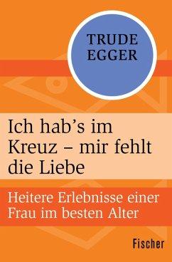 Ich hab's im Kreuz - mir fehlt die Liebe (eBook, ePUB) - Egger, Trude